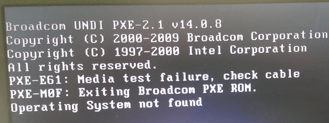 Operating System not found; Media test failure, check cable; PXE - M0F: Exiting Broadcom PXE ROM